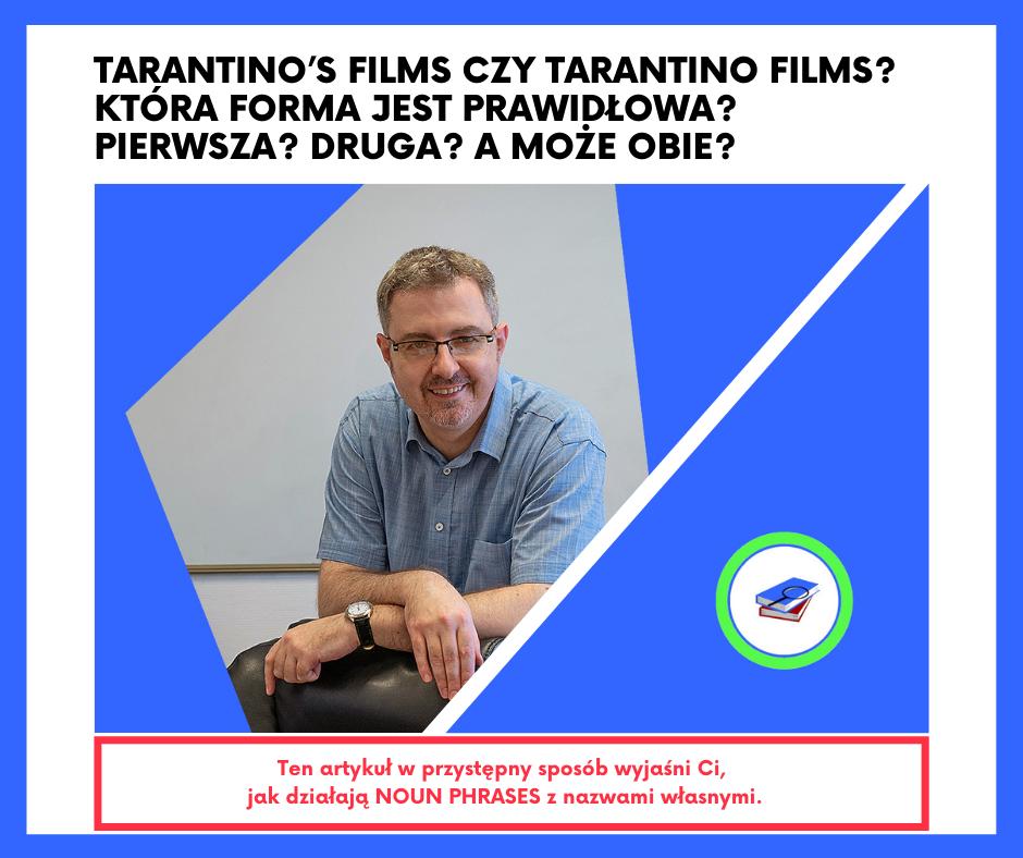 Tarantino's films czy Tarantino films? Która forma jest prawidłowa? Pierwsza? Druga? A może obie?